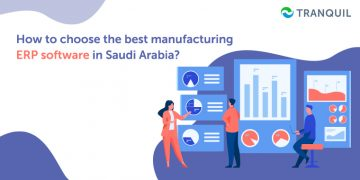 How to Choose the best manufacturing ERP software in Saudi Arabia